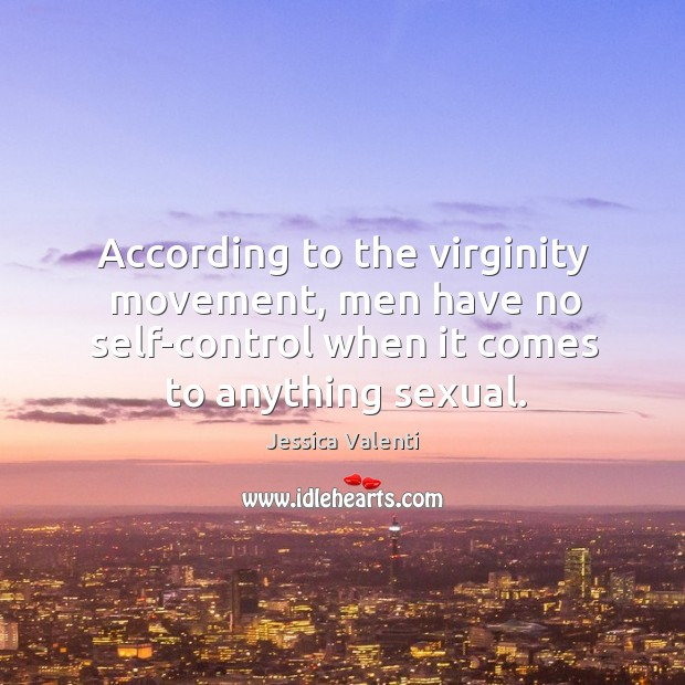 According to the virginity movement, men have no self-control when it comes Image