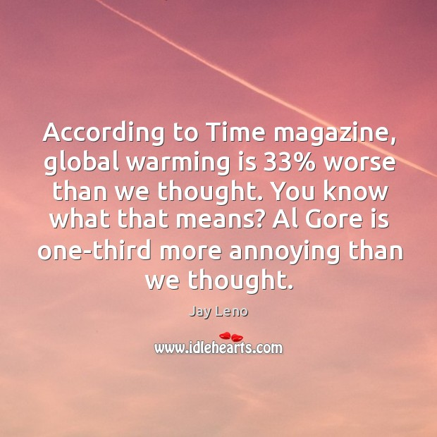 According to Time magazine, global warming is 33% worse than we thought. You Image