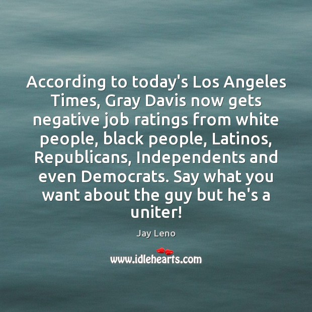 Image, According to today's Los Angeles Times, Gray Davis now gets negative job