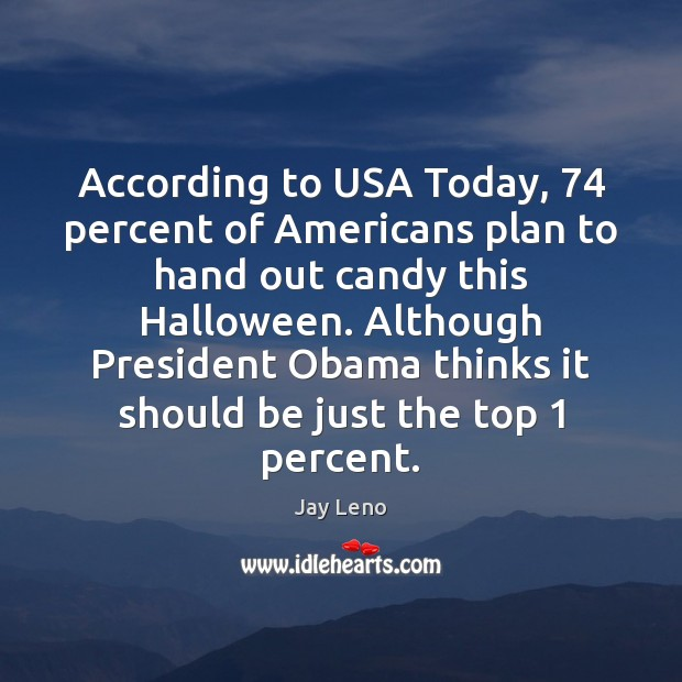 According to USA Today, 74 percent of Americans plan to hand out candy Halloween Quotes Image