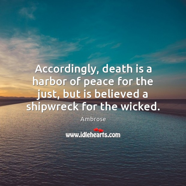 Accordingly, death is a harbor of peace for the just, but is Image