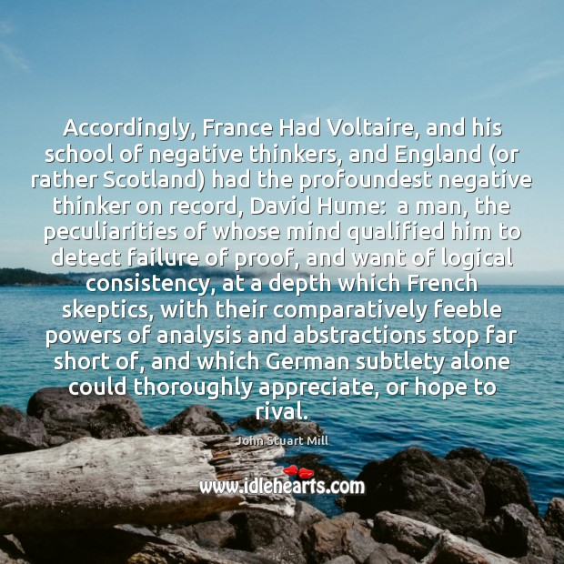 Image, Accordingly, France Had Voltaire, and his school of negative thinkers, and England (