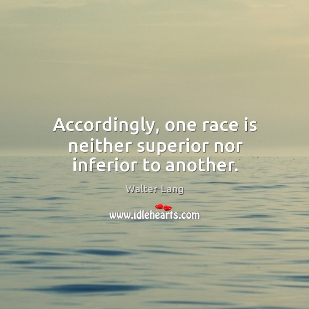 Accordingly, one race is neither superior nor inferior to another. Image
