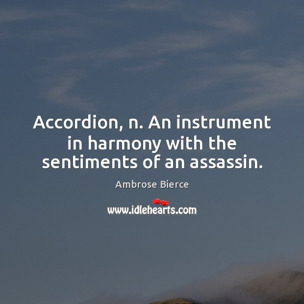 Image, Accordion, n. An instrument in harmony with the sentiments of an assassin.