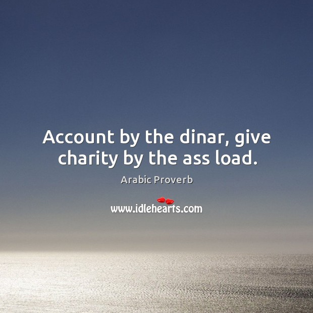 Image, Account by the dinar, give charity by the ass load.