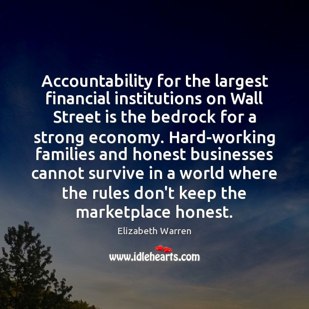 Accountability for the largest financial institutions on Wall Street is the bedrock Elizabeth Warren Picture Quote