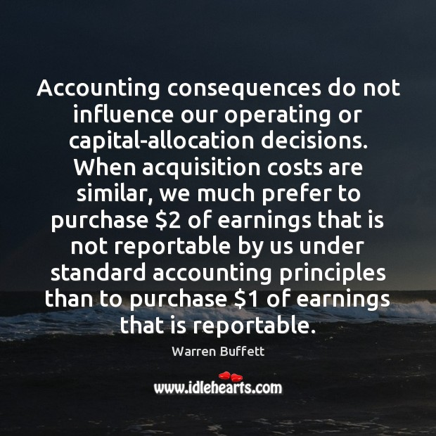 Image, Accounting consequences do not influence our operating or capital-allocation decisions. When acquisition