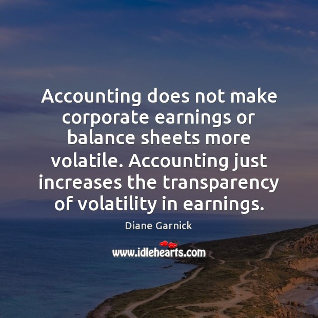 Accounting does not make corporate earnings or balance sheets more volatile. Accounting Image