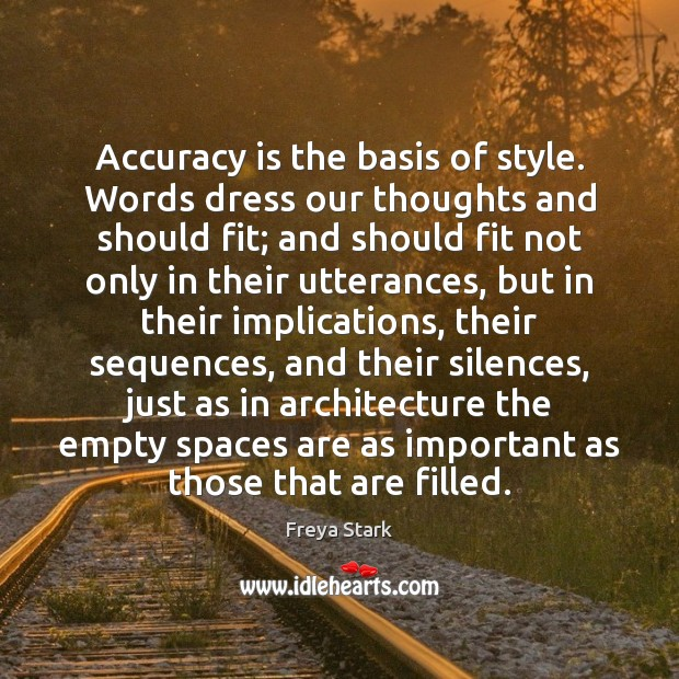 Accuracy is the basis of style. Words dress our thoughts and should Image