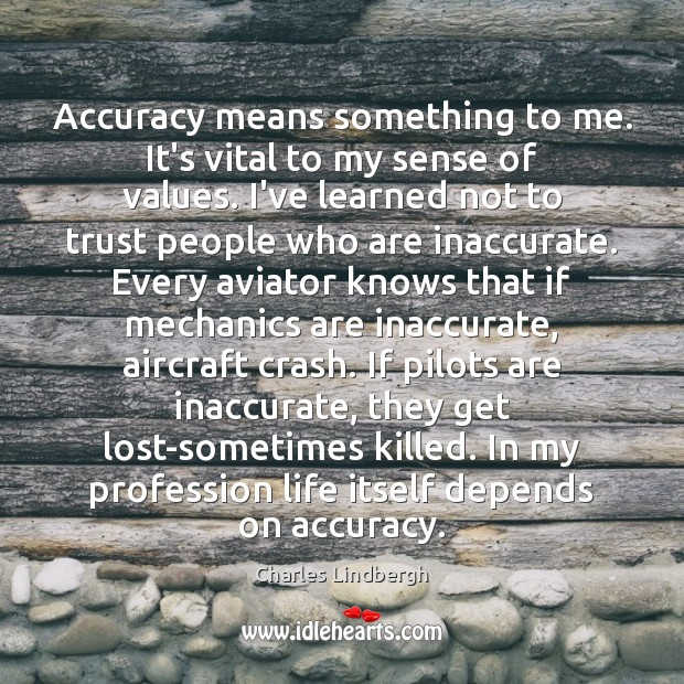 Image, Accuracy means something to me. It's vital to my sense of values.