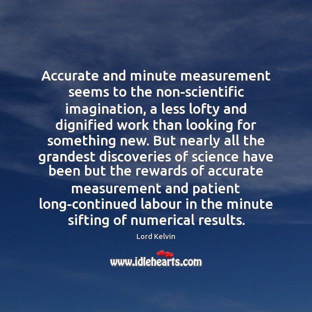 Image, Accurate and minute measurement seems to the non-scientific imagination, a less lofty