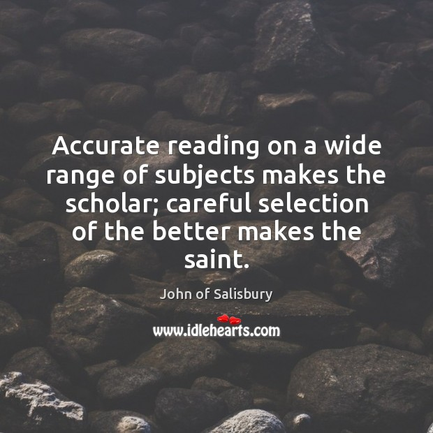Image, Accurate reading on a wide range of subjects makes the scholar; careful