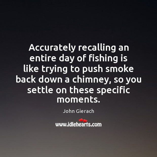 Image, Accurately recalling an entire day of fishing is like trying to push