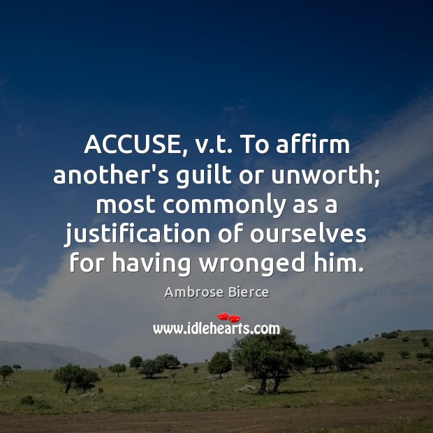 Image, ACCUSE, v.t. To affirm another's guilt or unworth; most commonly as
