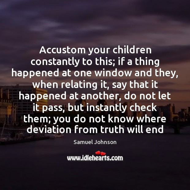 Image, Accustom your children constantly to this; if a thing happened at one