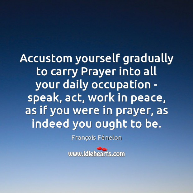 Accustom yourself gradually to carry Prayer into all your daily occupation – Image