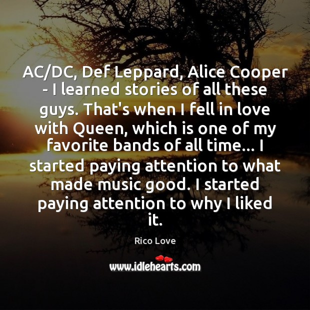 AC/DC, Def Leppard, Alice Cooper – I learned stories of all Rico Love Picture Quote