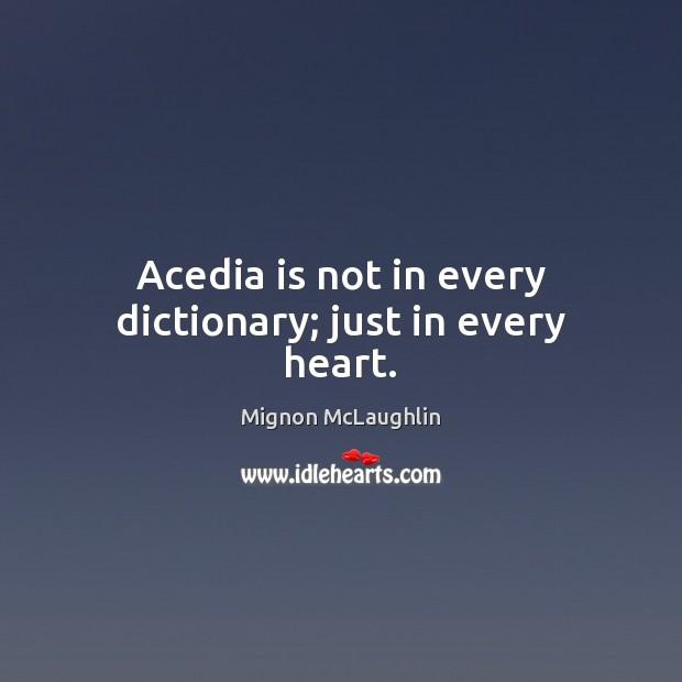Acedia is not in every dictionary; just in every heart. Mignon McLaughlin Picture Quote