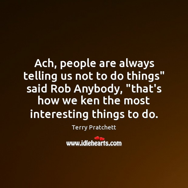 """Ach, people are always telling us not to do things"""" said Rob Terry Pratchett Picture Quote"""