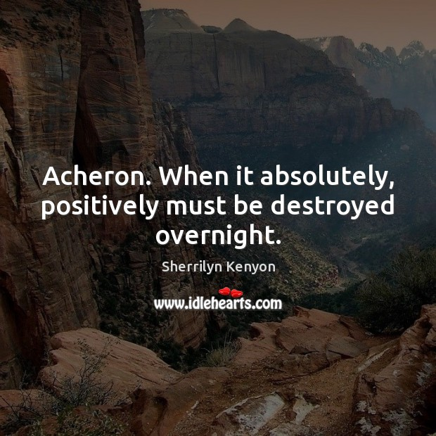 Acheron. When it absolutely, positively must be destroyed overnight. Image