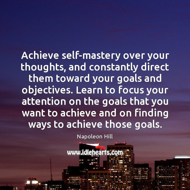 Achieve self-mastery over your thoughts, and constantly direct them toward your goals Image