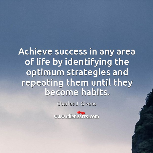 Charles J. Givens Picture Quote image saying: Achieve success in any area of life by identifying the optimum strategies and repeating