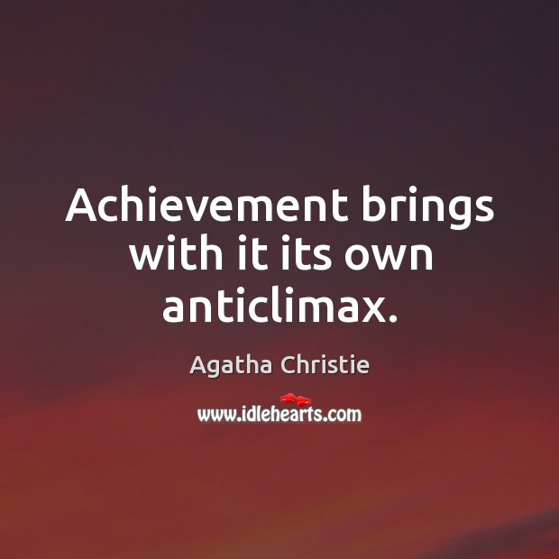Achievement brings with it its own anticlimax. Image