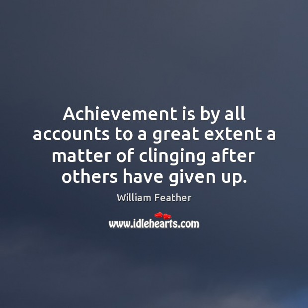 Achievement is by all accounts to a great extent a matter of Achievement Quotes Image
