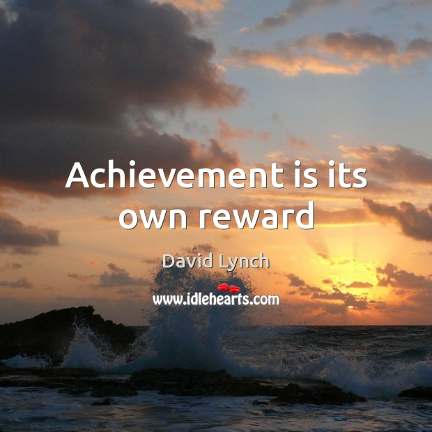 Achievement is its own reward Achievement Quotes Image