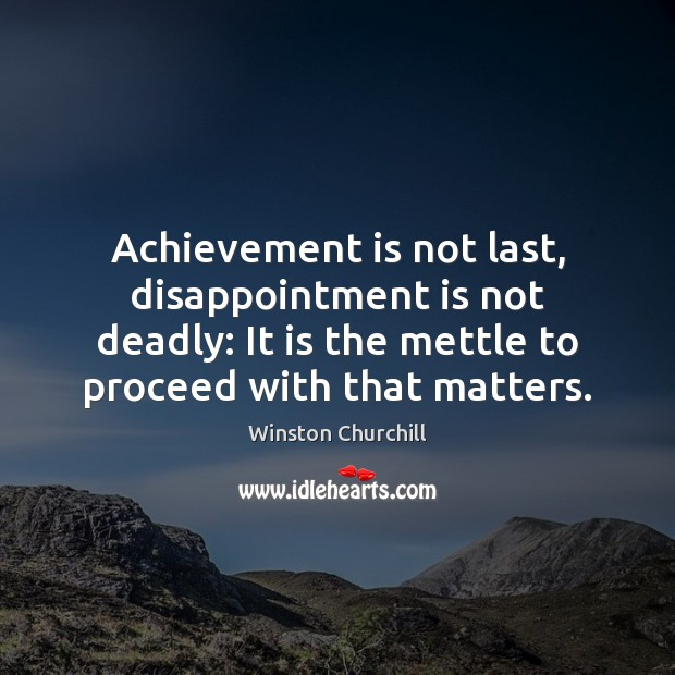 Achievement is not last, disappointment is not deadly: It is the mettle Achievement Quotes Image