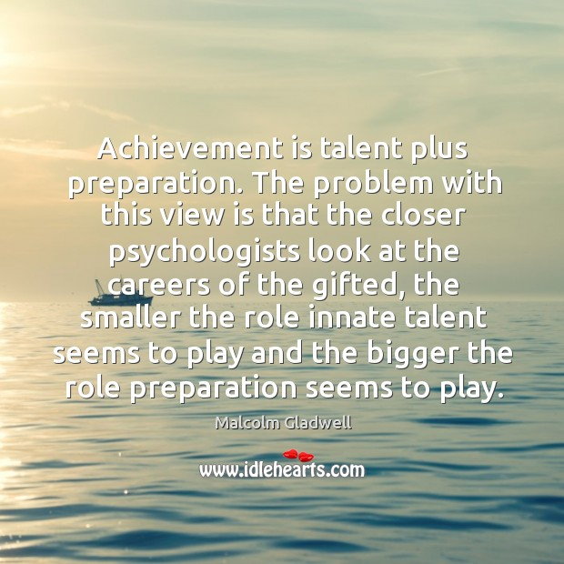 Image, Achievement is talent plus preparation. The problem with this view is that
