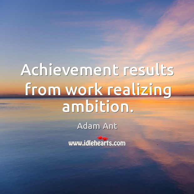 Achievement results from work realizing ambition. Image