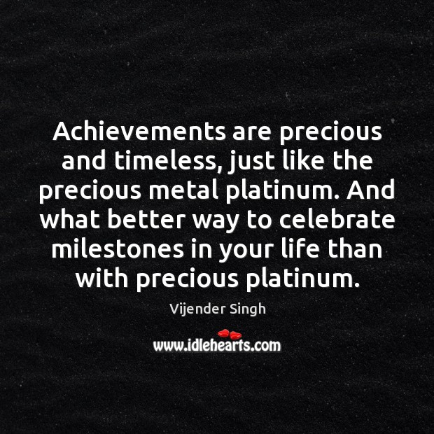 Achievements are precious and timeless, just like the precious metal platinum. And Celebrate Quotes Image
