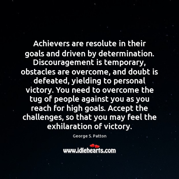 Achievers are resolute in their goals and driven by determination. Discouragement is Image