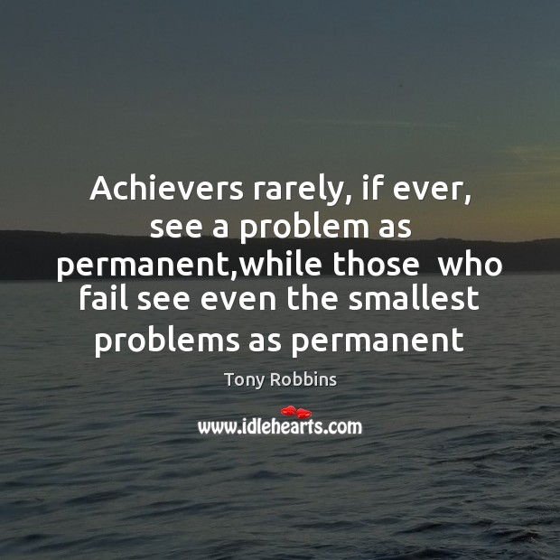 Image, Achievers rarely, if ever, see a problem as permanent,while those  who