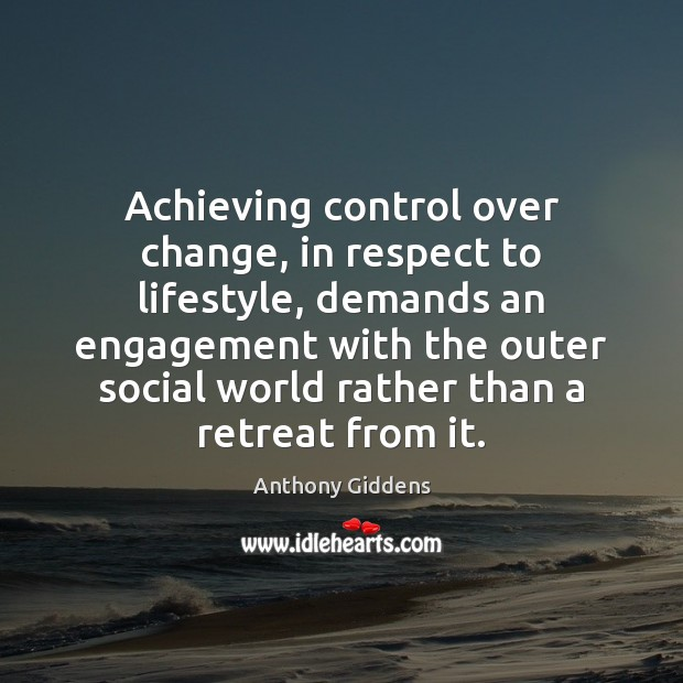 Image, Achieving control over change, in respect to lifestyle, demands an engagement with