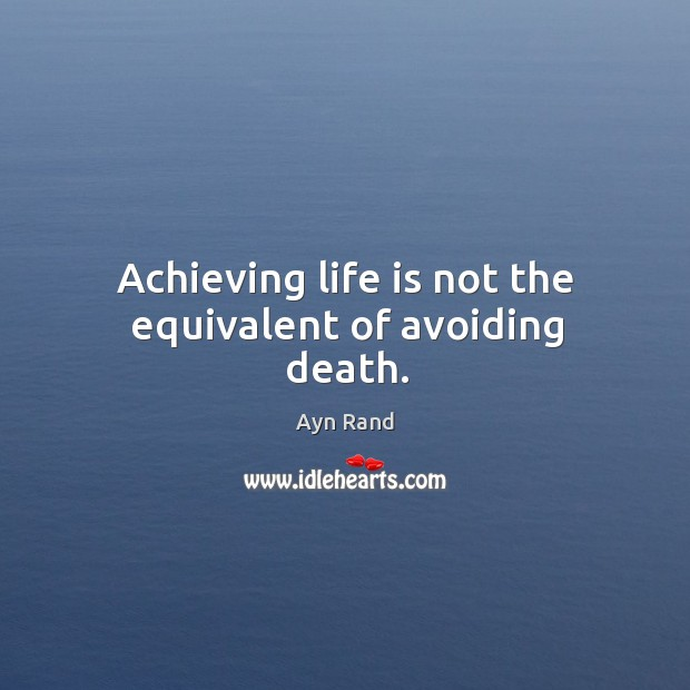 Image, Achieving life is not the equivalent of avoiding death.