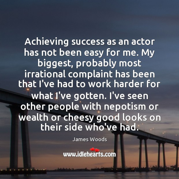 Achieving success as an actor has not been easy for me. My James Woods Picture Quote