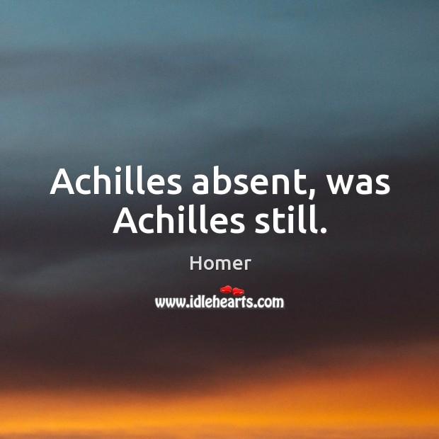 Image, Achilles absent, was achilles still.
