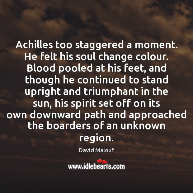 Achilles too staggered a moment. He felt his soul change colour. Blood Image