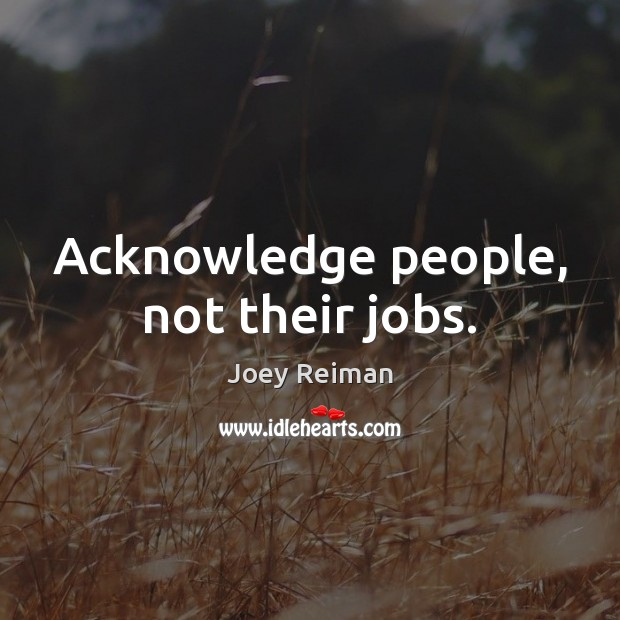 Acknowledge people, not their jobs. Image