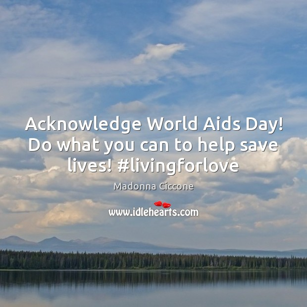 Image, Acknowledge World Aids Day! Do what you can to help save lives! #livingforlove