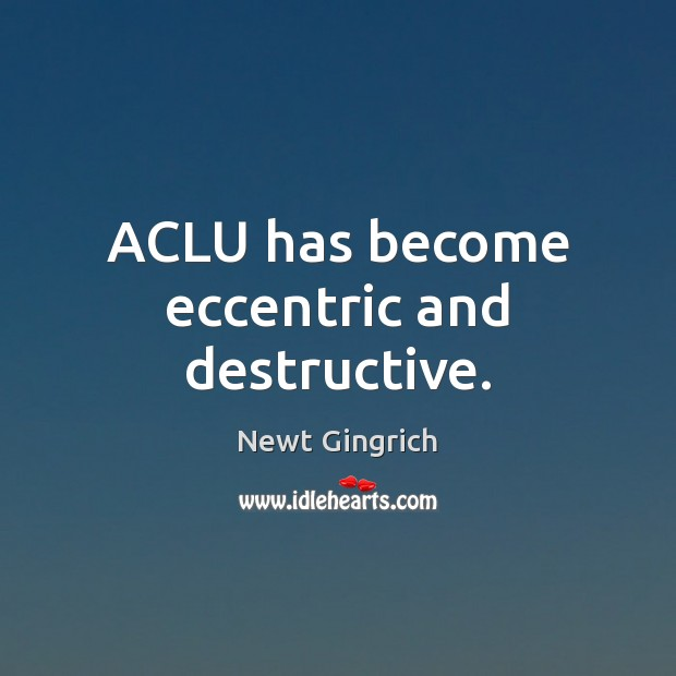 Image, ACLU has become eccentric and destructive.