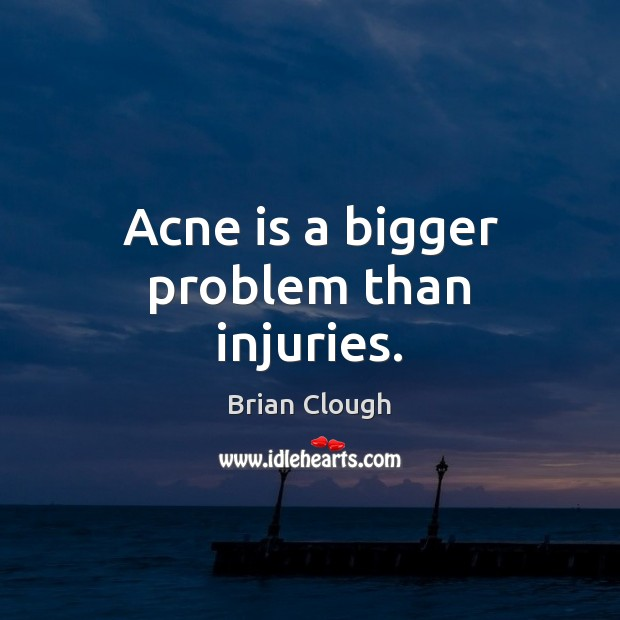 Image, Acne is a bigger problem than injuries.