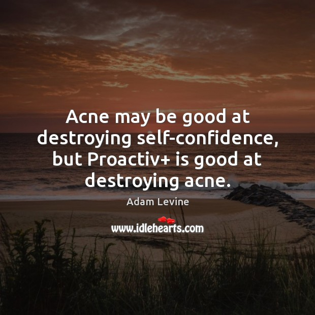 Image, Acne may be good at destroying self-confidence, but Proactiv+ is good at destroying acne.