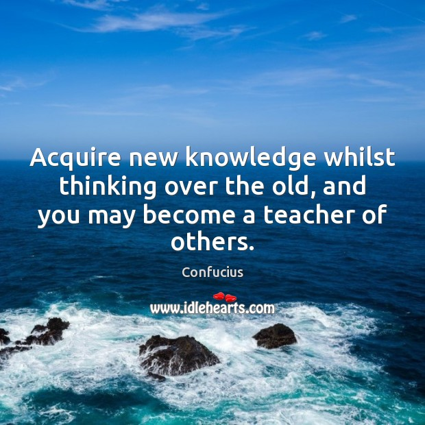 Image, Acquire new knowledge whilst thinking over the old, and you may become