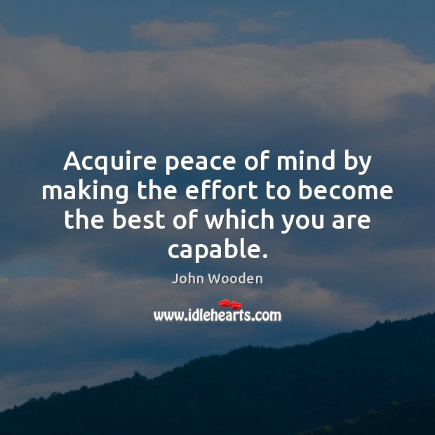 Image, Acquire peace of mind by making the effort to become the best of which you are capable.