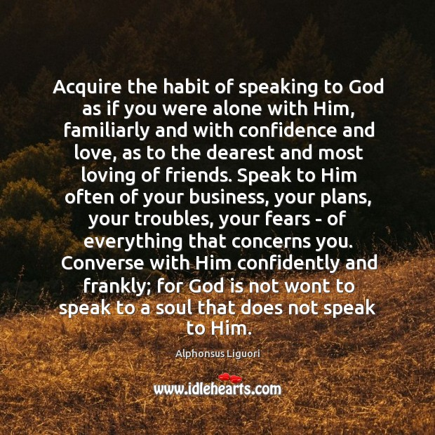 Acquire the habit of speaking to God as if you were alone Image