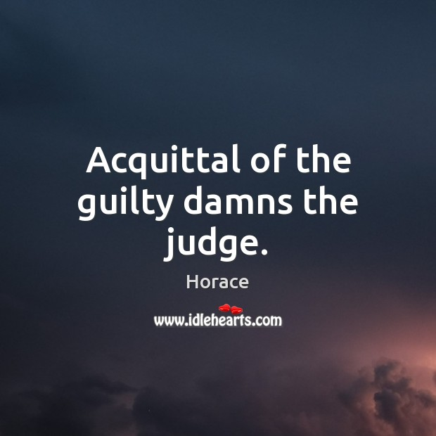 Image, Acquittal of the guilty damns the judge.