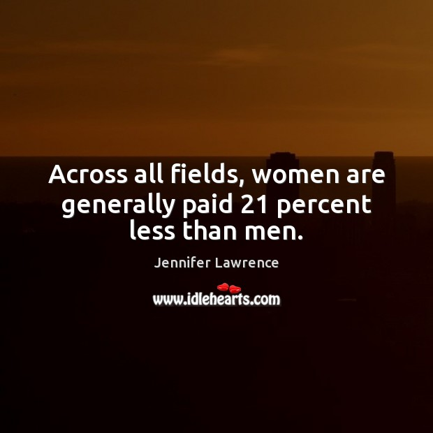 Across all fields, women are generally paid 21 percent less than men. Image